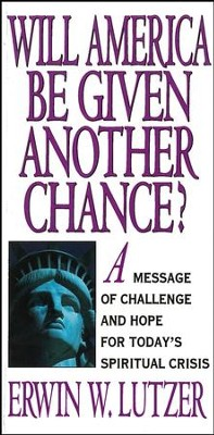 Will America Be Given Another Chance?: A Message of Challenge and Hope for Today's Spiritual Crisis / Digital original - eBook  -     By: Erwin W. Lutzer