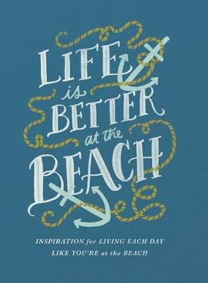 Life Is Better at the Beach: Inspirational Rules for Living Each Day Like You're at the Beach - eBook  -     By: Thomas Nelson