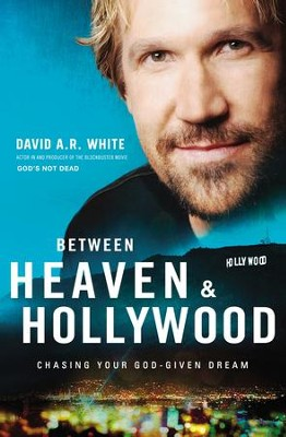 Between Heaven and Hollywood: Chasing Your God-Given Dream - eBook  -     By: David A.R. White
