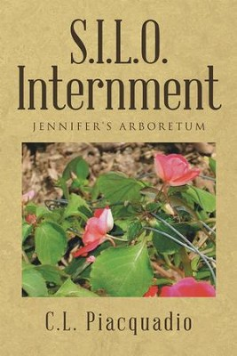 S.I.L.O. Internment: JENNIFERS ARBORETUM - eBook  -     By: C.L. Piacquadio