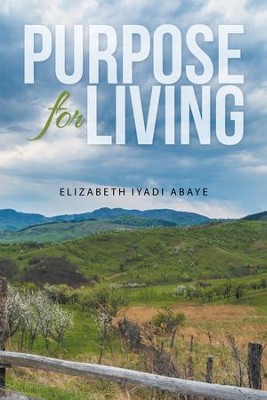 Purpose for Living - eBook  -     By: Elizabeth Iyadi Abaye
