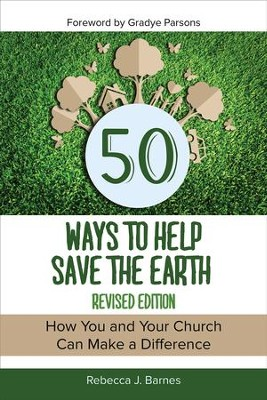 50 Ways to Help Save the Earth, Revised Edition: How You and Your Church Can Make a Difference - eBook  -     By: Rebecca Barnes