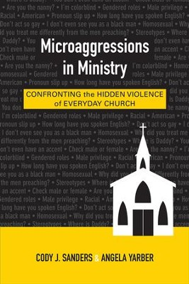 Microaggressions in Ministry: Confronting the Hidden Violence of Everyday Church - eBook  -     By: Cody J. Sanders, Angela Yarber