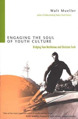 Engaging the Soul of Youth Culture: Bridging Teen Worldviews and Christian Truth  -     By: Walt Mueller