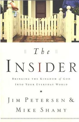 The Insider: Bringing the Kingdom of God into Your Everyday World  -     By: Jim Petersen, Mike Shamy