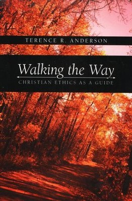 Walking the Way: Christian Ethics as a Guide   -     By: Terence Anderson