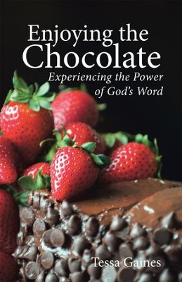 Enjoying the Chocolate: Experiencing the Power of Gods Word - eBook  -     By: Tessa Gaines
