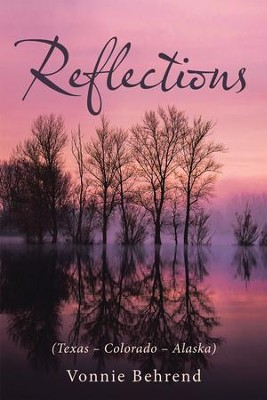 Reflections: (Texas Colorado Alaska) - eBook  -     By: Vonnie Behrend