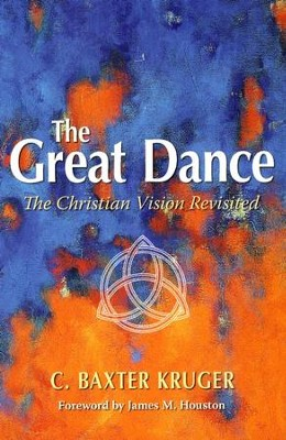 The Great Dance: The Christian Vision Revisited   -     By: C. Baxter Kruger