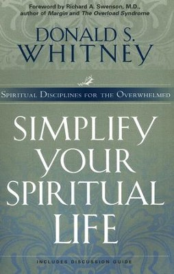 Simplify Your Spiritual Life: Spiritual Disciplines for the Overwhelmed  -     By: Donald S. Whitney