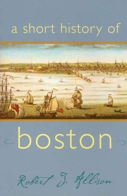 A Short History of Boston   -     By: Robert J. Allison
