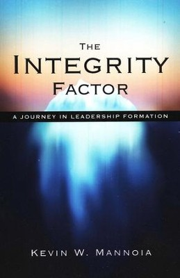 The Integrity Factor: A Journey in Leadership Formation   -     By: Kevin W. Mannoia