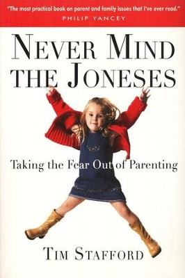 Never Mind the Joneses: Taking the Fear Out of Parenting  -     By: Tim Stafford