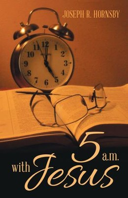 5 A.M. with Jesus - eBook  -     By: Joseph R. Hornsby