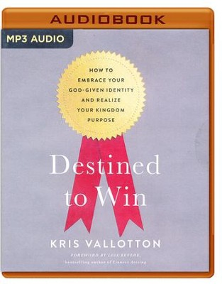 Destined To Win: How to Embrace Your God-Given Identity and Realize Your Kingdom Purpose - unabridged audio book on MP3-CD  -     By: Kris Vallotton