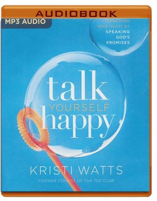 Talk Yourself Happy: Transform Your Heart by Speaking God's Promises - unabridged audio book on MP3-CD  -     By: Kristi Watts