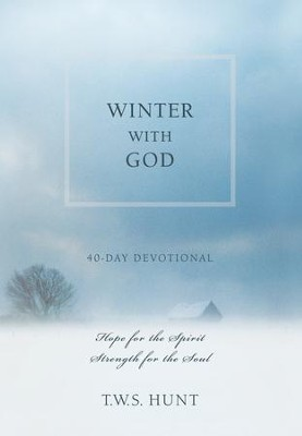 Winter with God: 40-Day Devotional Hope for the Spirit Strength for the Soul - eBook  -     By: T.W.S Hunt