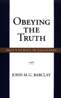 Obeying the Truth: Paul's Ethics in Galatians   -     By: John M.G. Barclay