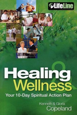Healing & Wellness: Your 10-Day Spiritual Action Plan  -     By: Kenneth Copeland, Gloria Copeland