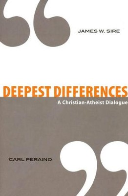 Deepest Differences: A Christian-Atheist Dialogue  -     By: James W. Sire, Carl Peraino