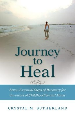 Journey to Heal: Seven Essential Steps of Recovery for Survivors of Childhood Sexual Abuse - eBook  -     By: Crystal M. Sutherland