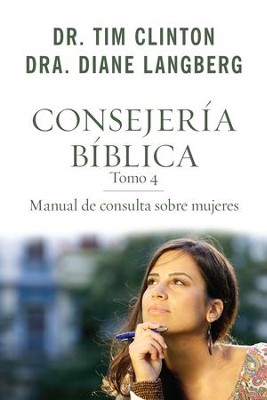 Consejeria biblica tomo 4: Manual de consulta sobre mujeres - eBook  -     By: Dr. Tim Clinton