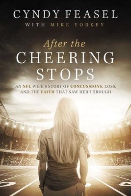 After the Cheering Stops: An NFL Wife's Story of Devastation, Loss, and the Faith that Saw Her Through - eBook  -     By: Cyndy Feasel, Mike Yorkey