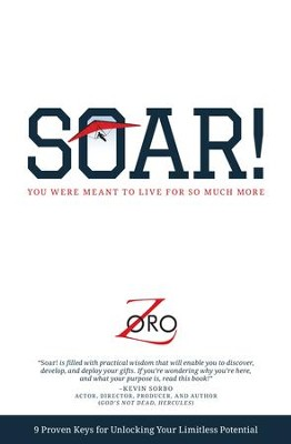 SOAR!: 9 Proven Keys For Unlocking Your Limitless Potential - eBook  -     By: Zoro