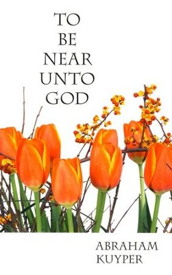 To Be Near Unto God: Devotional Meditations on Psalm 73:27 - Slightly Imperfect  -     By: Abraham Kuyper
