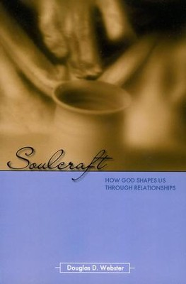 Soulcraft: How God Shapes Us Through Relationships   -     By: Doug Webster