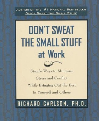 Don't Sweat the Small Stuff at Work  -     By: Richard Carlson