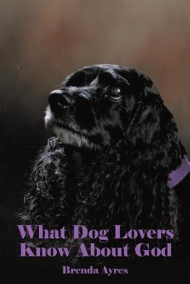 What Dog Lovers Know About God - eBook  -     By: Brenda Ayres