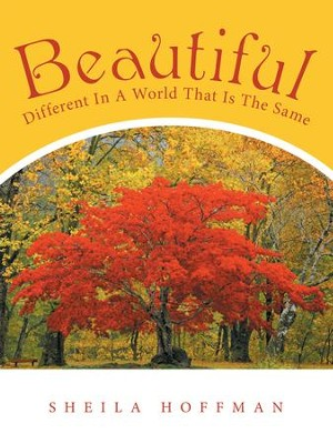 Beautiful: Different in a World That Is the Same - eBook  -     By: Sheila Hoffman