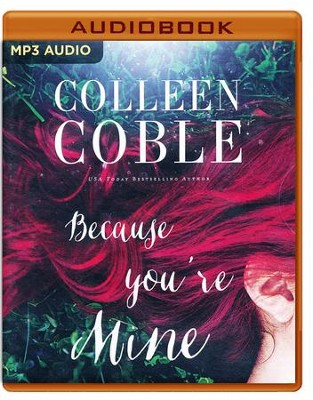 Because you're Mine - unabridged audio book on MP3-CD   -     By: Colleen Coble