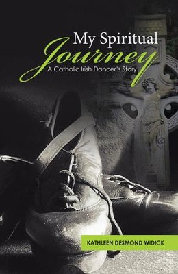 My Spiritual Journey: A Catholic Irish Dancer's Story - eBook  -     By: Kathleen Desmond Widick