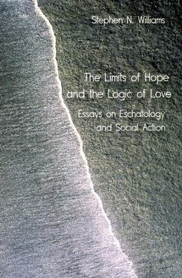 The Limits of Hope and the Logic of Love: Essays on Eschatalogy and Social Action  -     By: Stephen N. Williams
