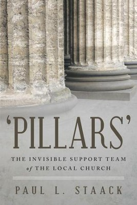 'Pillars': The Invisible Support Team of the Local Church - eBook  -     By: Paul L. Staack
