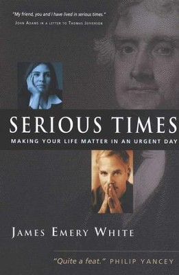 Serious Times: Making Your Life Matter in an Urgent Day - Slightly Imperfect  -