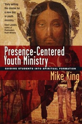 Presence-Centered Youth Ministry: Guiding Students into Spiritual Formation  -     By: Mike King