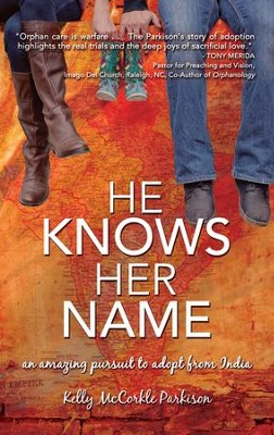 He Knows Her Name: An Amazing Pursuit to Adopt From India - eBook  -     By: Kelly McCorkle Parkison