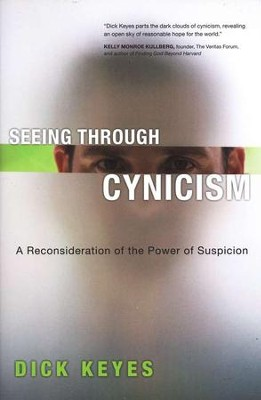 Seeing Through Cynicism: A Reconsideration of the Power of Suspicion  -     By: Dick Keyes