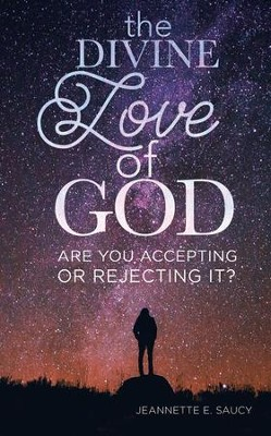 The Divine Love of God: Are You Accepting or Rejecting It? - eBook  -     By: Jeannette E. Saucy