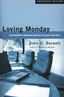 Loving Monday: Succeeding in Business Without Selling Your Soul, New Edition  -     By: John D. Beckett