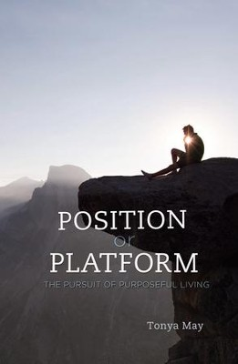 Position or Platform: The Pursuit of Purposeful Living - eBook  -     By: Tonya May