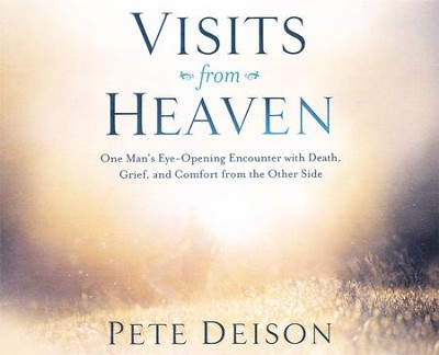 Visits From Heaven: One Man's Eye-Opening Encounter with Death, Grief, and Comfort from the Other Side - unabridged audio book on CD  -     By: Pete Deison