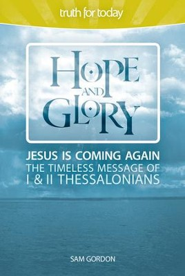 Hope and Glory: Jesus Is Coming Again, The Timeless Message of 1 & 2 Thessalonians - eBook  -     By: Sam Gordon