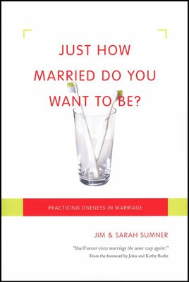 Just How Married Do You Want to Be? Practicing Oneness in Marriage  -     By: Jim Sumner, Sarah Sumner
