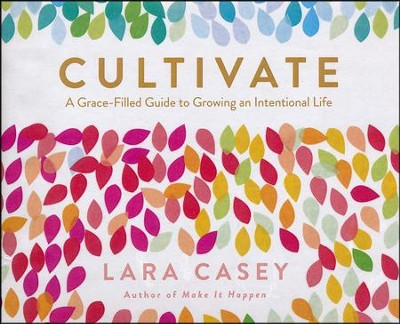 Cultivate: A Grace-Filled Guide to Growing an Intentional Life - unabridged audio book on CD  -     By: Lara Casey