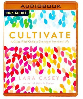 Cultivate: A Grace-Filled Guide to Growing an Intentional Life - unabridged audio book on MP3-CD  -     By: Lara Casey