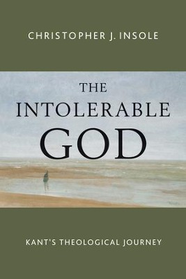 The Intolerable God: Kant's Theological Journey - eBook  -     By: Christopher Insole